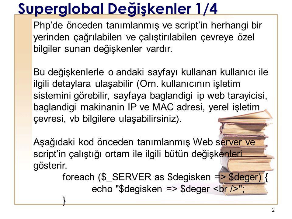 2 Superglobal Değişkenler 1/4 Php'de önceden tanımlanmış ve script'in herhangi bir yerinden çağrılabilen ve çalıştirılabilen çevreye özel bilgiler sunan değişkenler vardır.