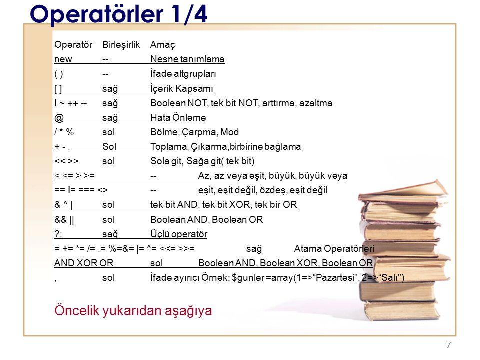 8 Operatörler2/4 Örnek $deger = 3 * 4 * 5 * 7 * 2; $deger = ((((3 * 4) * 5) * 7) * 2); Çarpmada birleşirlik soldan sağa $c = 5; print $value = $a = $b = $c; $c = 5; $value = ($a = ($b = $c)); = operatöründe bileşirlik sağdan – sola Aritmetik operatörler $a + $b toplama $a - $b çıkarma $a * $bçarpma $a / $b bölme $a % $bmod Atama Operatörleri $a = 5 5 atama $a += 55'le toplama $a *= 55'le çarpma $a /= 5 5'e bölme $a.= 5bağlama