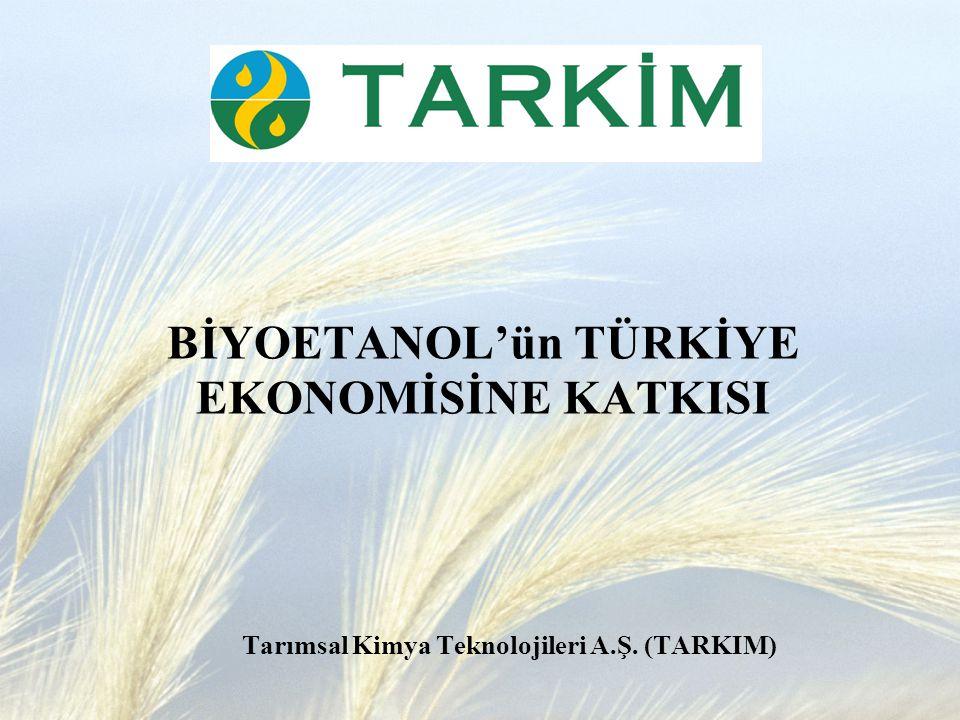 BİYOETANOL'ün TÜRKİYE EKONOMİSİNE KATKISI Tarımsal Kimya Teknolojileri A.Ş. (TARKIM)