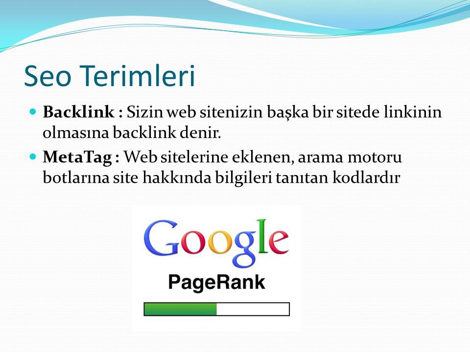 Seo Terimleri Backlink : Sizin web sitenizin başka bir sitede linkinin olmasına backlink denir.
