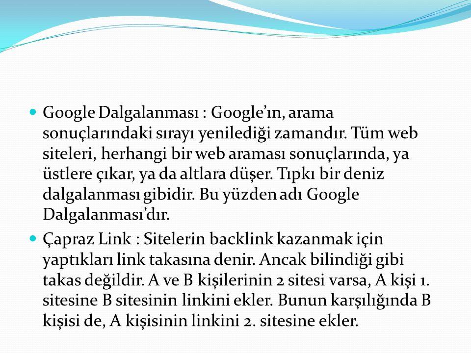 Google Dalgalanması : Google'ın, arama sonuçlarındaki sırayı yenilediği zamandır.