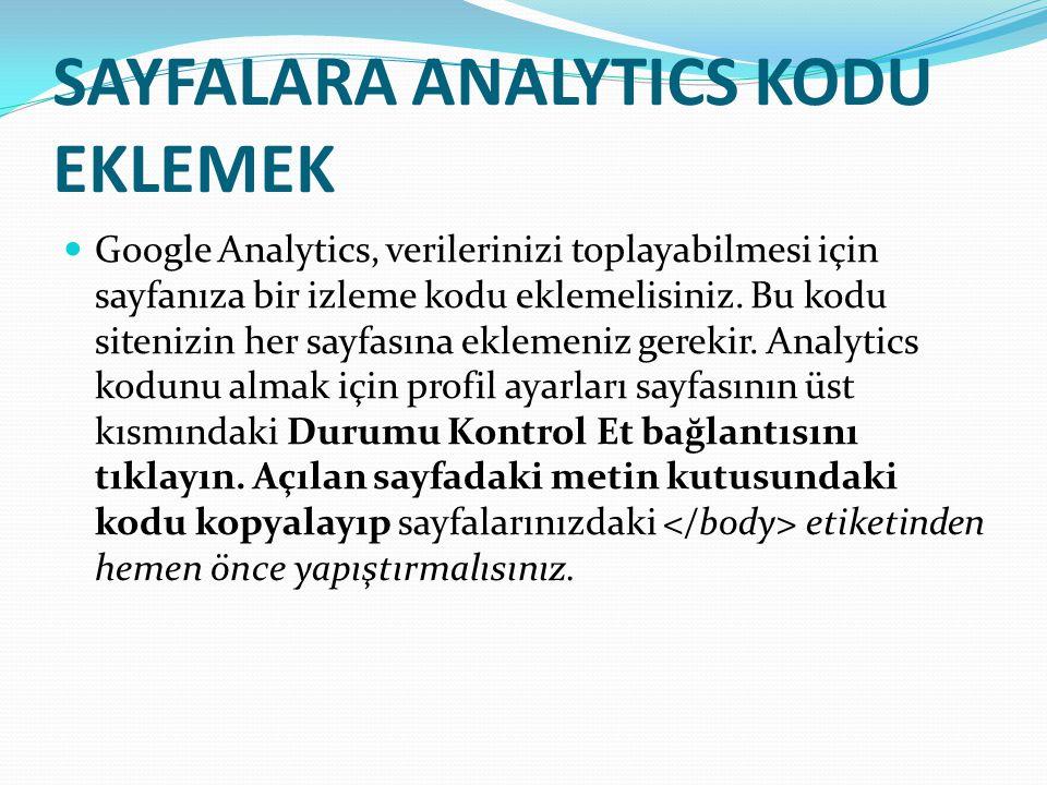 SAYFALARA ANALYTICS KODU EKLEMEK Google Analytics, verilerinizi toplayabilmesi için sayfanıza bir izleme kodu eklemelisiniz.