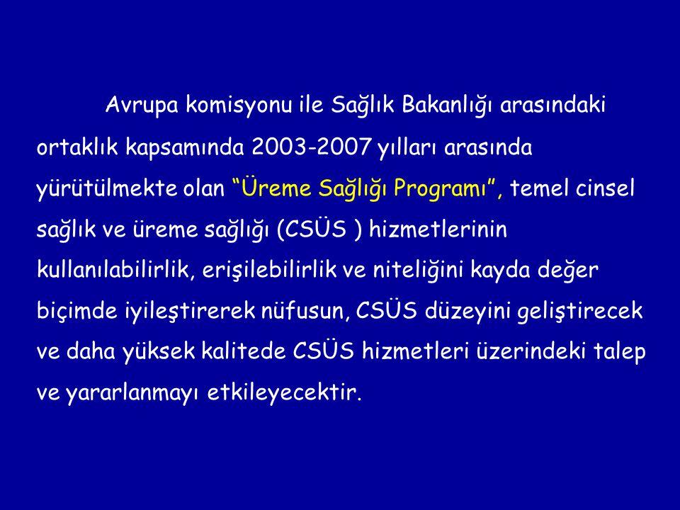 """Avrupa komisyonu ile Sağlık Bakanlığı arasındaki ortaklık kapsamında 2003-2007 yılları arasında yürütülmekte olan """"Üreme Sağlığı Programı"""", temel cins"""
