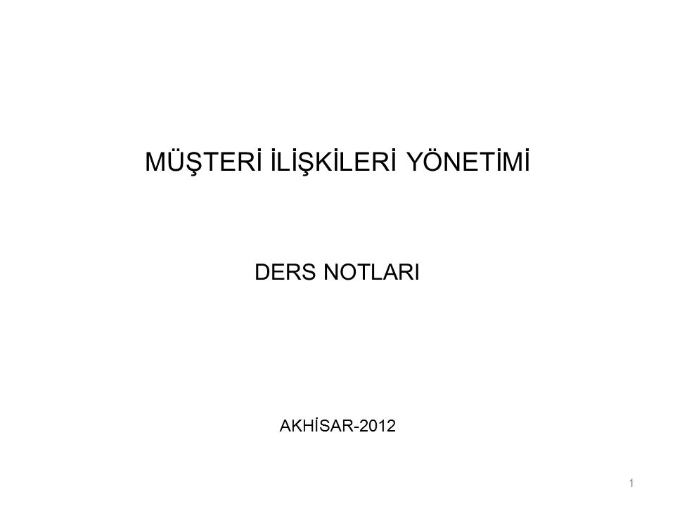 MÜŞTERİ İLİŞKİLERİ YÖNETİMİ DERS NOTLARI AKHİSAR-2012 1