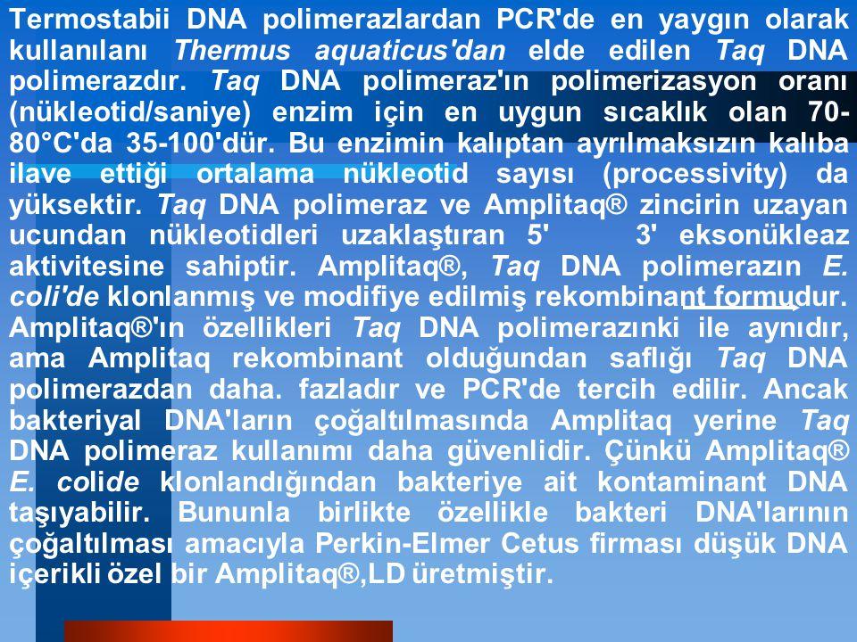 Termostabii DNA polimerazlardan PCR'de en yaygın olarak kullanılanı Thermus aquaticus'dan elde edilen Taq DNA polimerazdır. Taq DNA polimeraz'ın polim