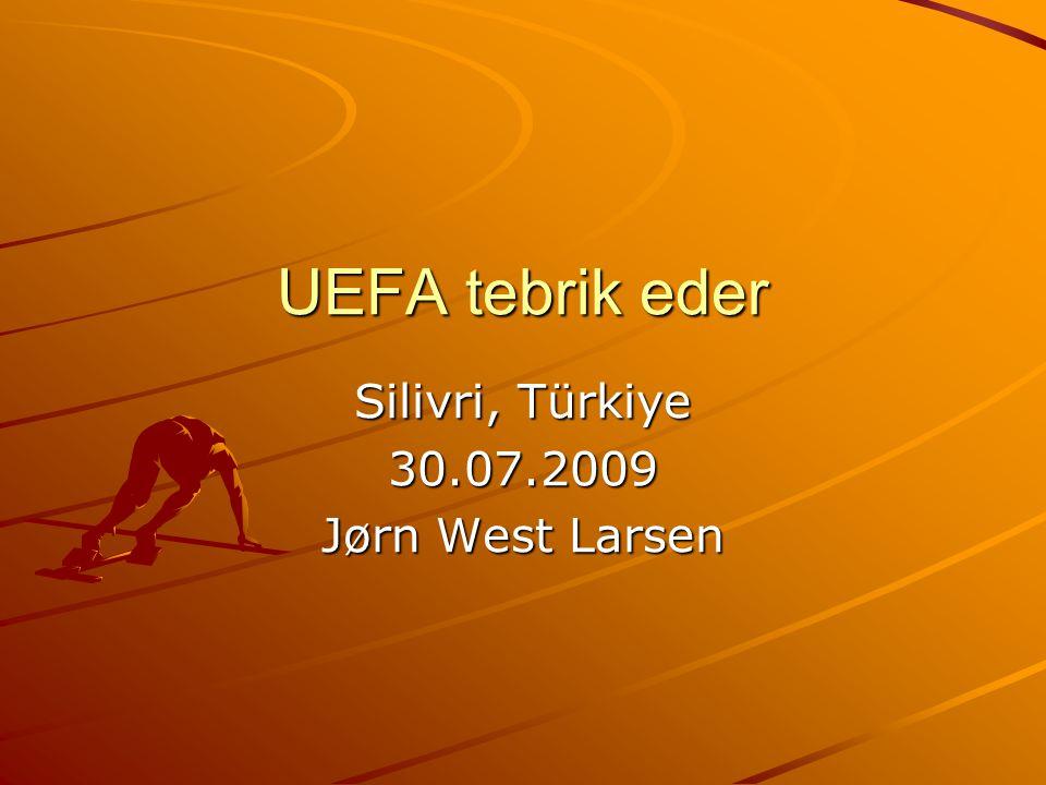 UEFA tebrik eder Silivri, Türkiye 30.07.2009 Jørn West Larsen