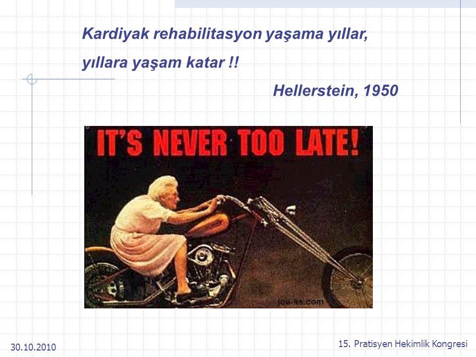 30.10.2010 15. Pratisyen Hekimlik Kongresi Kardiyak rehabilitasyon yaşama yıllar, yıllara yaşam katar !! Hellerstein, 1950