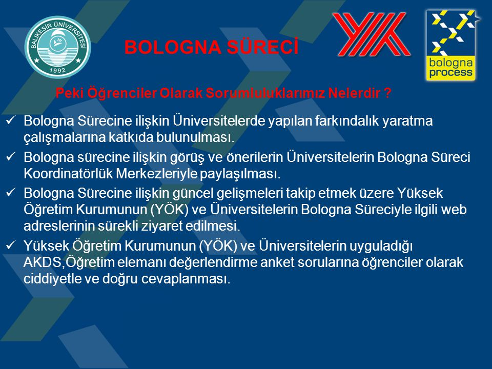 Bologna Sürecine ilişkin Üniversitelerde yapılan farkındalık yaratma çalışmalarına katkıda bulunulması. Bologna sürecine ilişkin görüş ve önerilerin Ü