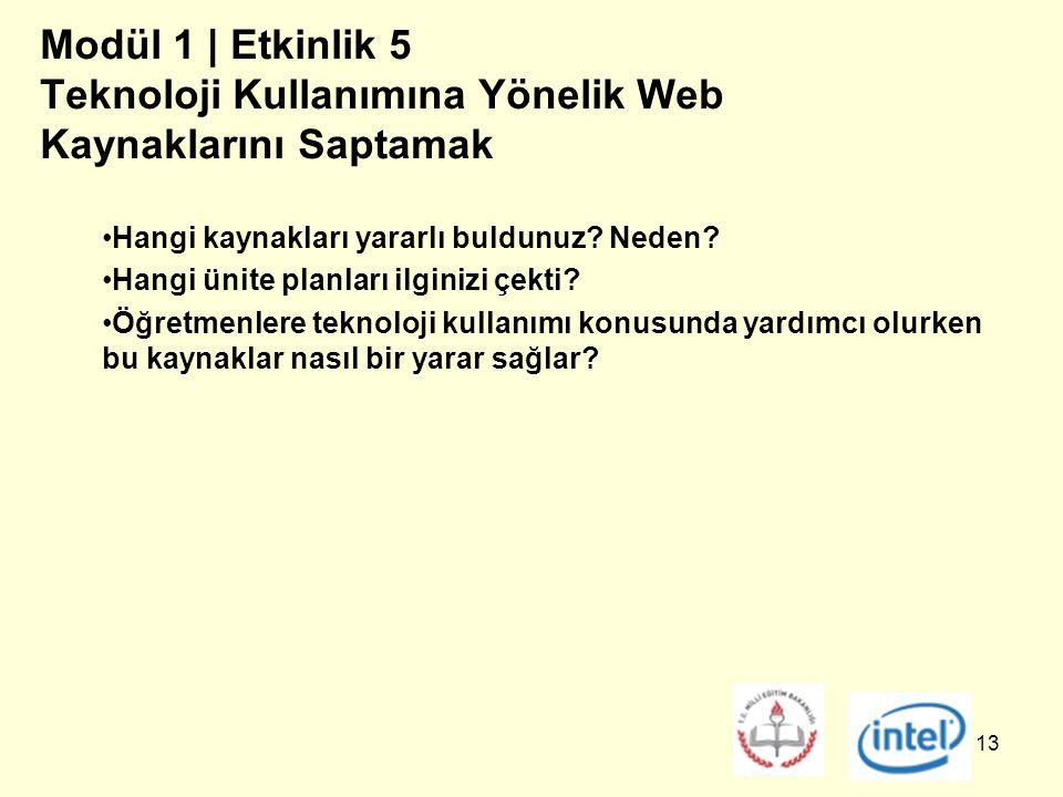 13 Modül 1 | Etkinlik 5 Teknoloji Kullanımına Yönelik Web Kaynaklarını Saptamak Hangi kaynakları yararlı buldunuz.