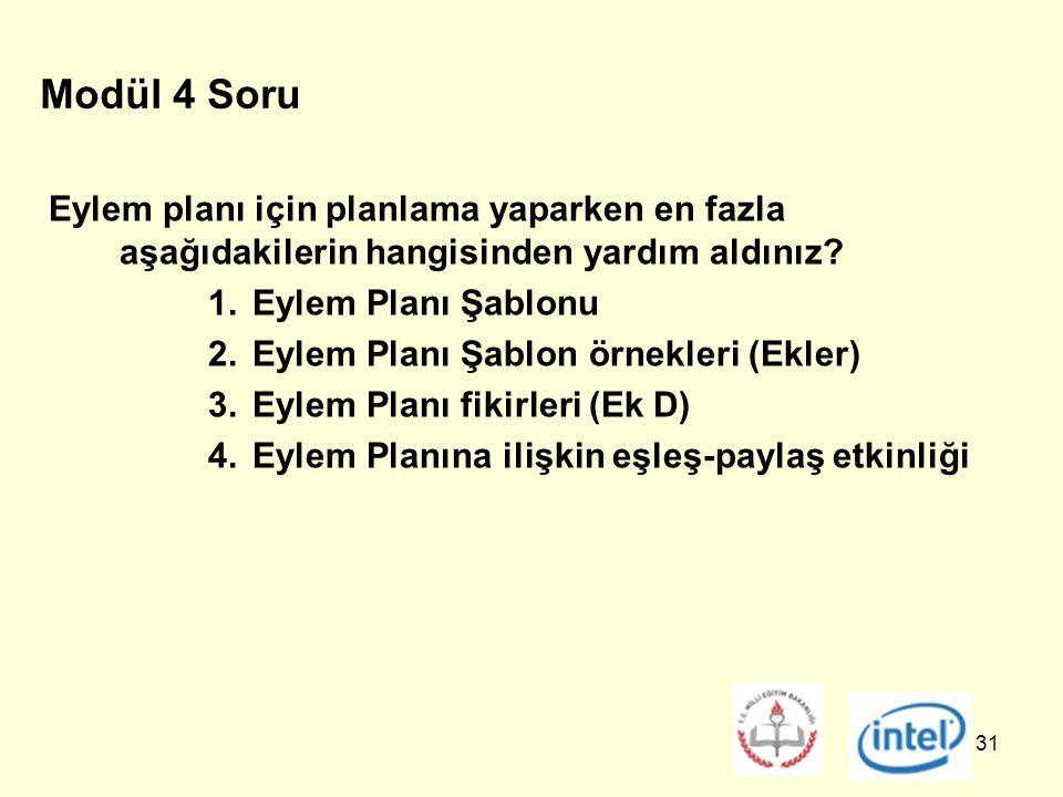 31 Modül 4 Soru Eylem planı için planlama yaparken en fazla aşağıdakilerin hangisinden yardım aldınız.