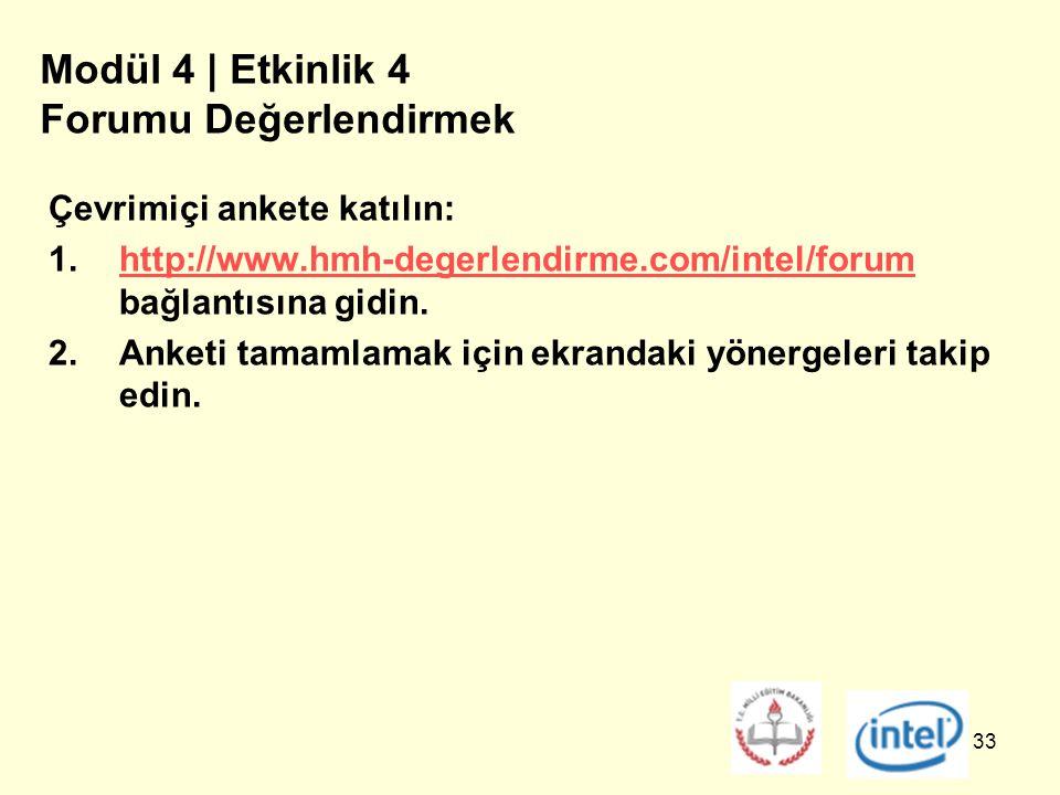 33 Modül 4 | Etkinlik 4 Forumu Değerlendirmek Çevrimiçi ankete katılın: 1.http://www.hmh-degerlendirme.com/intel/forum bağlantısına gidin.http://www.hmh-degerlendirme.com/intel/forum 2.Anketi tamamlamak için ekrandaki yönergeleri takip edin.