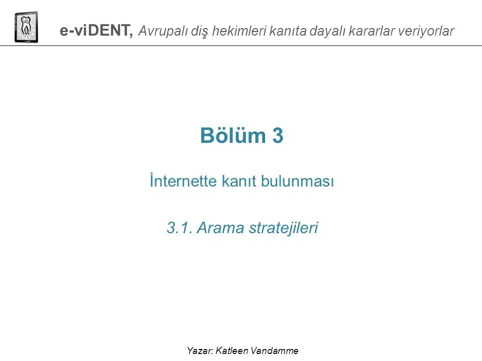 e-viDENT, Avrupalı diş hekimleri kanıta dayalı kararlar veriyorlar Bölüm 3 İnternette kanıt bulunması 3.1. Arama stratejileri Yazar: Katleen Vandamme