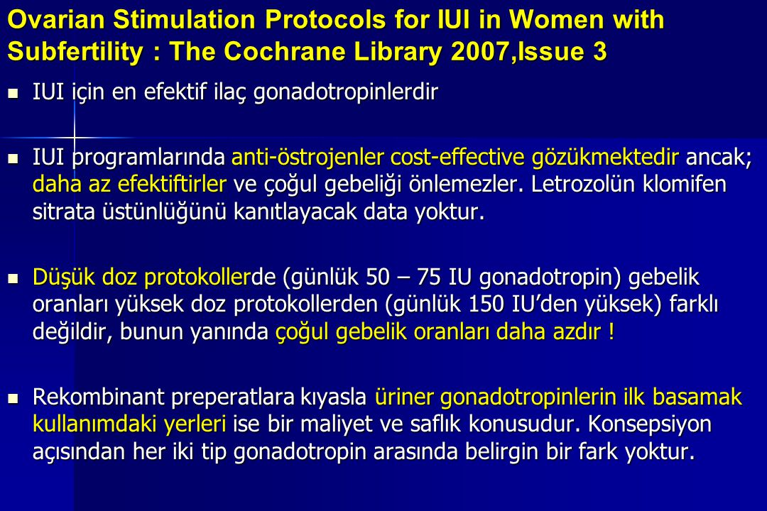 Ovarian Stimulation Protocols for IUI in Women with Subfertility : The Cochrane Library 2007,Issue 3 IUI için en efektif ilaç gonadotropinlerdir IUI i