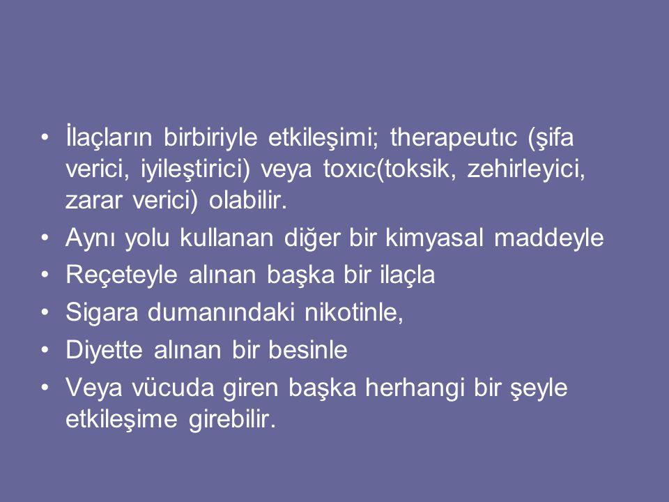 İlaçların birbiriyle etkileşimi; therapeutıc (şifa verici, iyileştirici) veya toxıc(toksik, zehirleyici, zarar verici) olabilir. Aynı yolu kullanan di