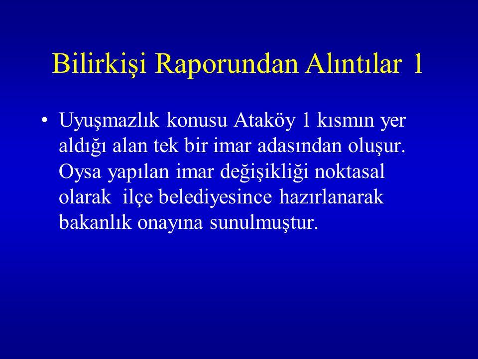 Bilirkişi Raporundan Alıntılar 1 Uyuşmazlık konusu Ataköy 1 kısmın yer aldığı alan tek bir imar adasından oluşur. Oysa yapılan imar değişikliği noktas