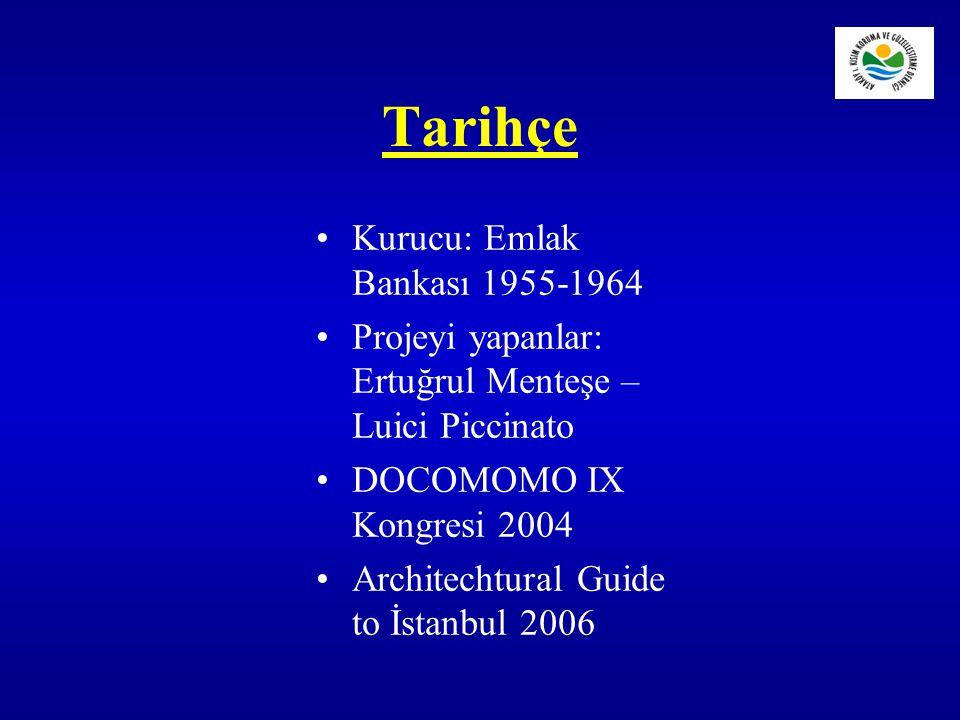 Tarihçe Kurucu: Emlak Bankası 1955-1964 Projeyi yapanlar: Ertuğrul Menteşe – Luici Piccinato DOCOMOMO IX Kongresi 2004 Architechtural Guide to İstanbu
