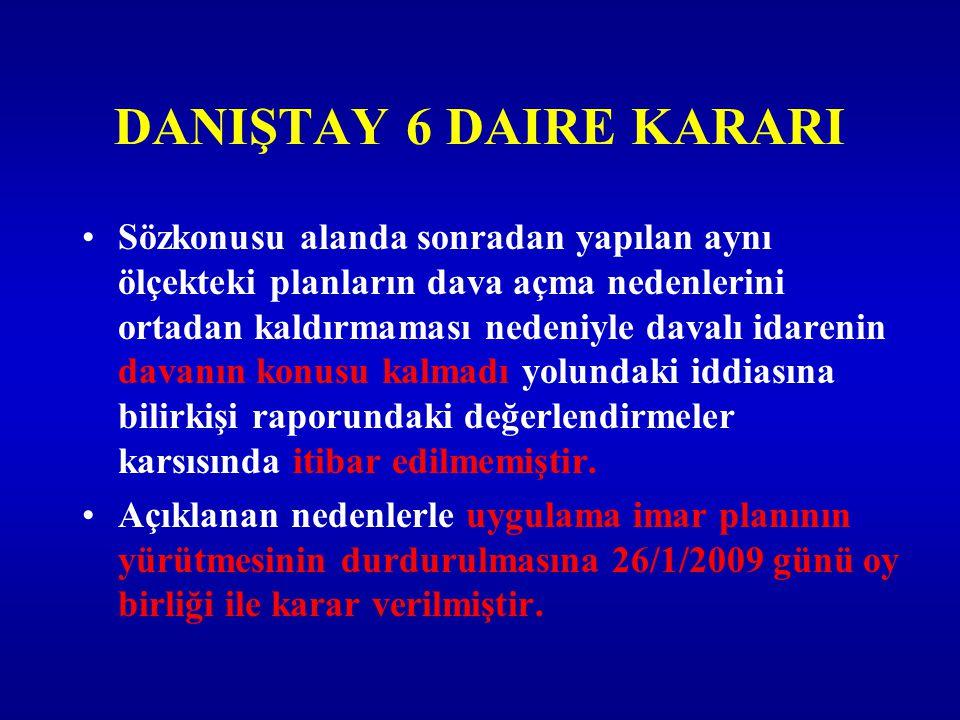 DANIŞTAY 6 DAIRE KARARI Sözkonusu alanda sonradan yapılan aynı ölçekteki planların dava açma nedenlerini ortadan kaldırmaması nedeniyle davalı idareni
