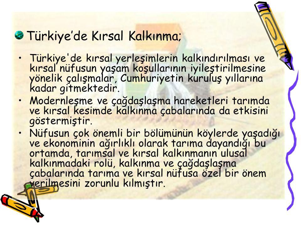 Türkiye'de Kırsal Kalkınma; Türkiye de kırsal yerleşimlerin kalkındırılması ve kırsal nüfusun yaşam koşullarının iyileştirilmesine yönelik çalışmalar, Cumhuriyetin kuruluş yıllarına kadar gitmektedir.