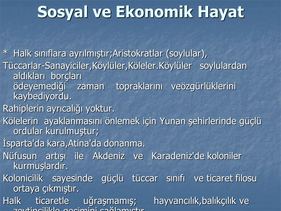 Sosyal ve Ekonomik Hayat *Halk sınıflara ayrılmıştır;Aristokratlar (soylular), Tüccarlar-Sanayiciler,Köylüler,Köleler.Köylüler soylulardan aldıkları b