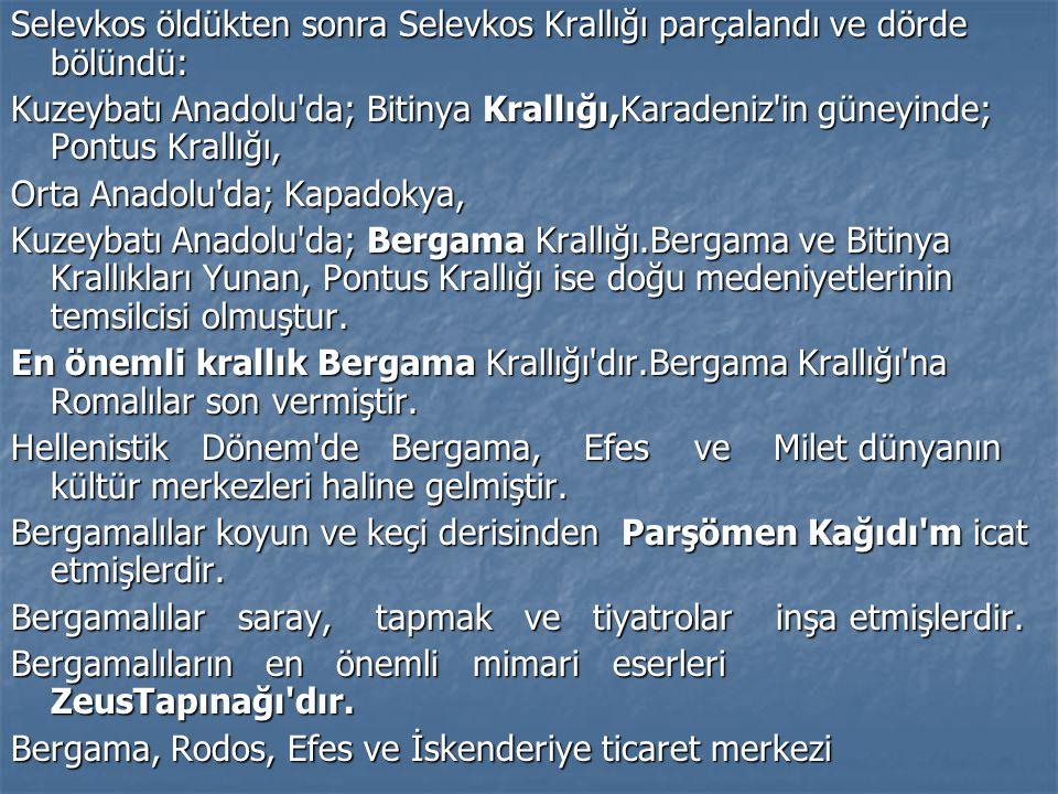 Selevkos öldükten sonra Selevkos Krallığı parçalandı ve dörde bölündü: Kuzeybatı Anadolu'da; Bitinya Krallığı,Karadeniz'in güneyinde; Pontus Krallığı,