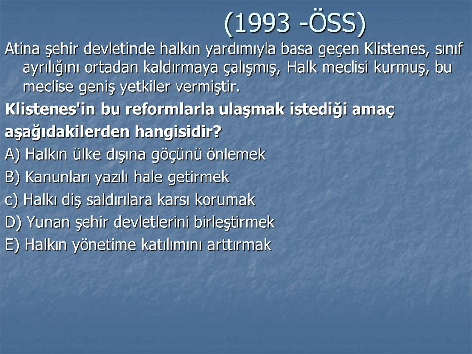 (1993 -ÖSS) (1993 -ÖSS) Atina şehir devletinde halkın yardımıyla basa geçen Klistenes, sınıf ayrılığını ortadan kaldırmaya çalışmış, Halk meclisi kurm