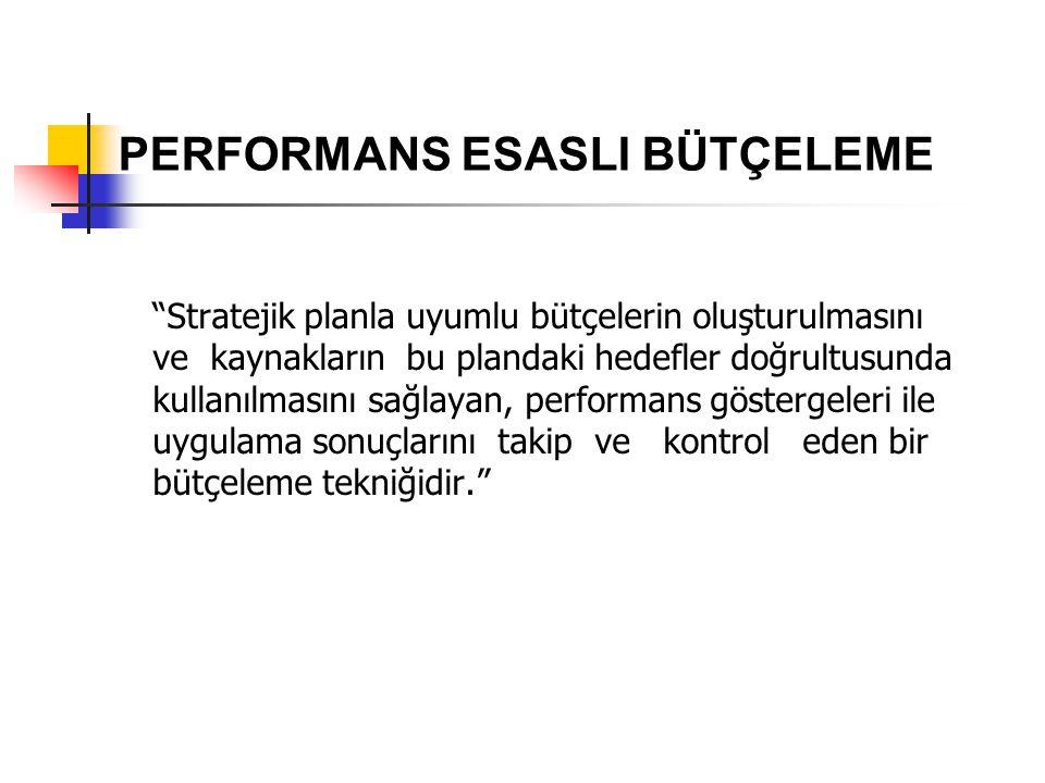 """""""Stratejik planla uyumlu bütçelerin oluşturulmasını ve kaynakların bu plandaki hedefler doğrultusunda kullanılmasını sağlayan, performans göstergeleri"""