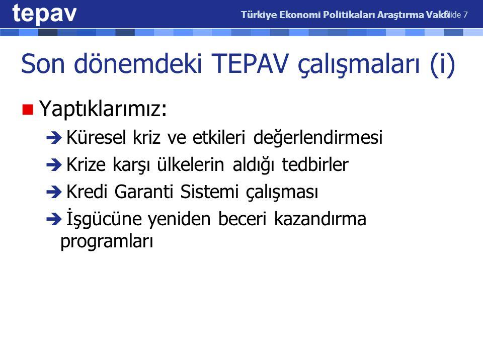 Son dönemdeki TEPAV çalışmaları (i) Yaptıklarımız:  Küresel kriz ve etkileri değerlendirmesi  Krize karşı ülkelerin aldığı tedbirler  Kredi Garanti Sistemi çalışması  İşgücüne yeniden beceri kazandırma programları Türkiye Ekonomi Politikaları Araştırma Vakfı Slide 7