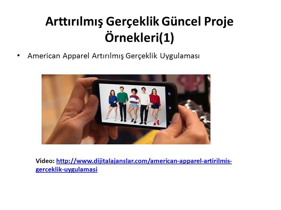 Arttırılmış Gerçeklik Güncel Proje Örnekleri(1) American Apparel Artırılmış Gerçeklik Uygulaması Video: http://www.dijitalajanslar.com/american-appare