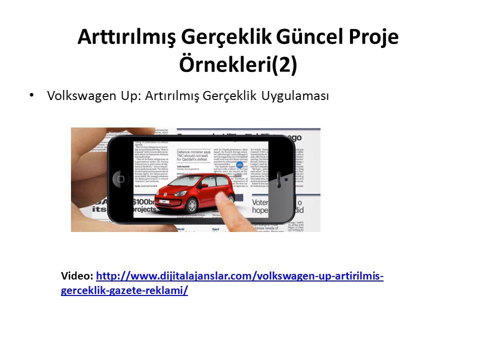 Arttırılmış Gerçeklik Güncel Proje Örnekleri(2) Volkswagen Up: Artırılmış Gerçeklik Uygulaması Video: http://www.dijitalajanslar.com/volkswagen-up-art