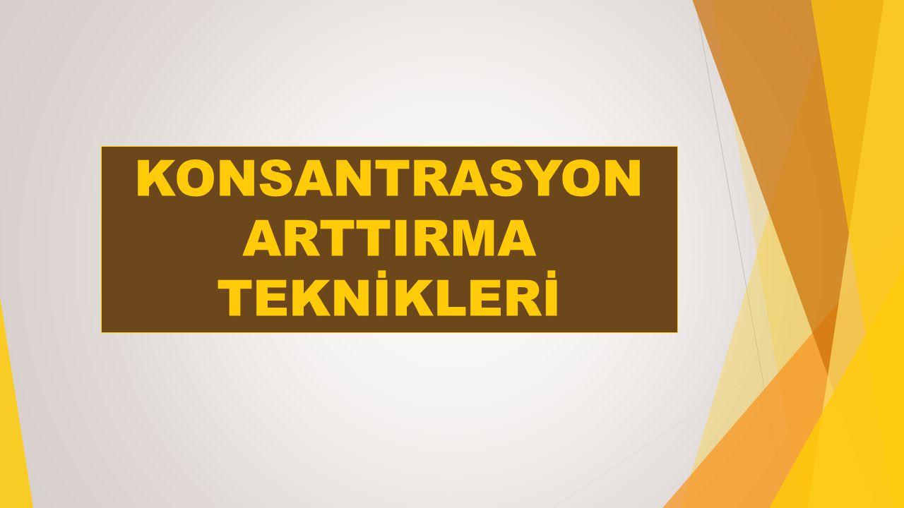 KONSANTRASYON ARTTIRMA TEKNİKLERİ