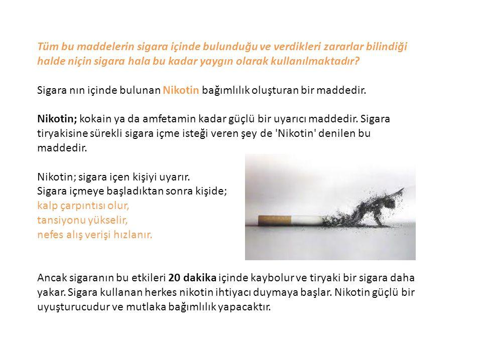 Tüm bu maddelerin sigara içinde bulunduğu ve verdikleri zararlar bilindiği halde niçin sigara hala bu kadar yaygın olarak kullanılmaktadır? Sigara nın