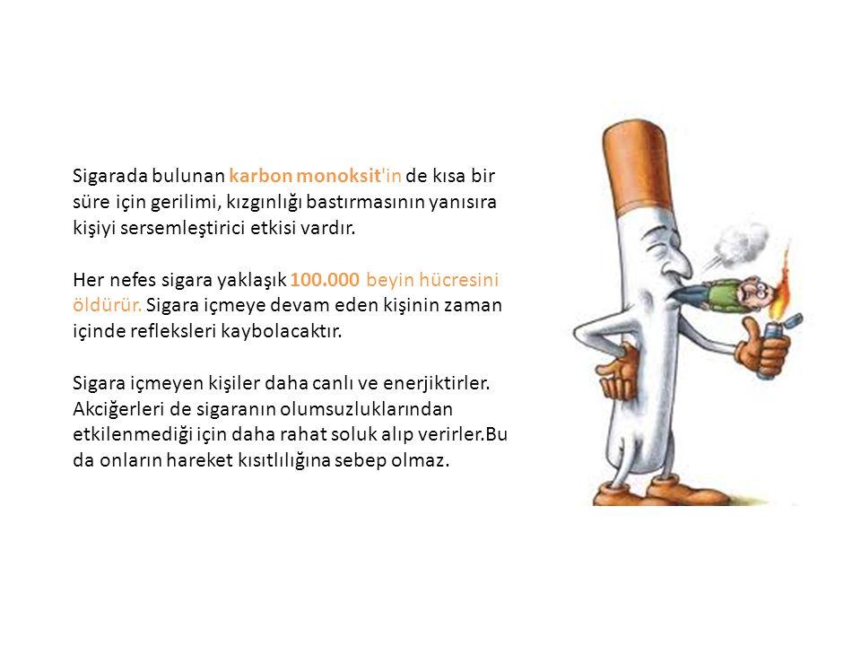 Sigarada bulunan karbon monoksit'in de kısa bir süre için gerilimi, kızgınlığı bastırmasının yanısıra kişiyi sersemleştirici etkisi vardır. Her nefes