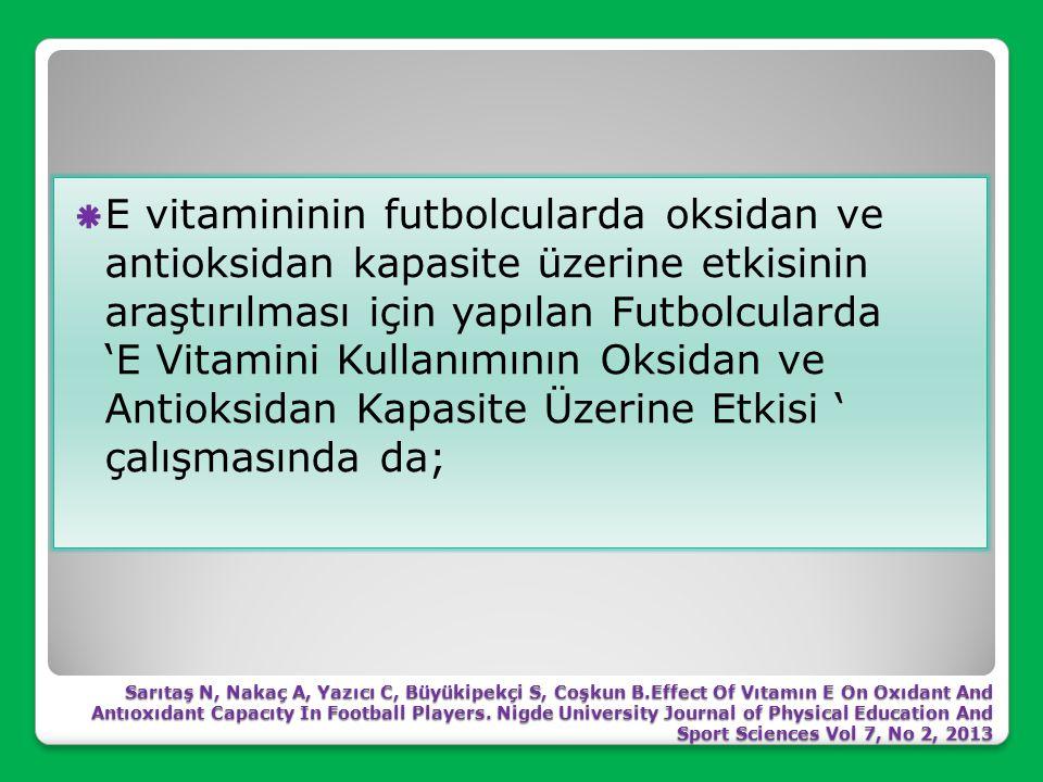  Yapılan bir başka çalışmada da; E, C vitamini ve beta karotenin yüksek doz kullanımının lipit oksidasyon göstergeleri olan artan serum malonaldehit