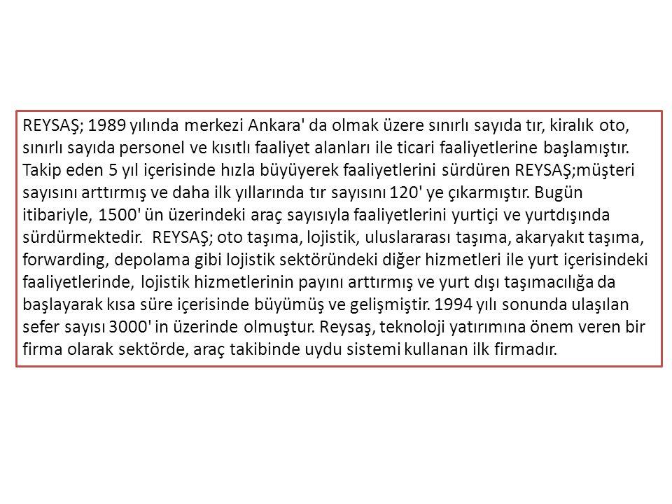 REYSAŞ; 1989 yılında merkezi Ankara da olmak üzere sınırlı sayıda tır, kiralık oto, sınırlı sayıda personel ve kısıtlı faaliyet alanları ile ticari faaliyetlerine başlamıştır.
