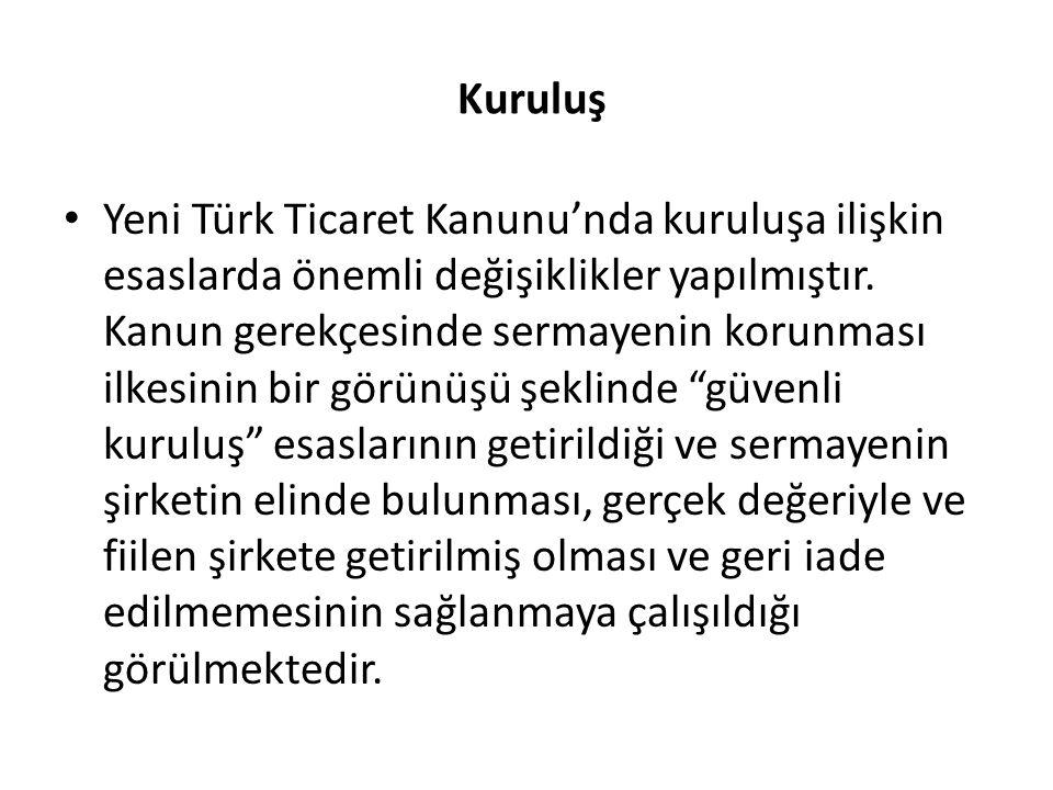 Kuruluş Yeni Türk Ticaret Kanunu'nda kuruluşa ilişkin esaslarda önemli değişiklikler yapılmıştır. Kanun gerekçesinde sermayenin korunması ilkesinin bi
