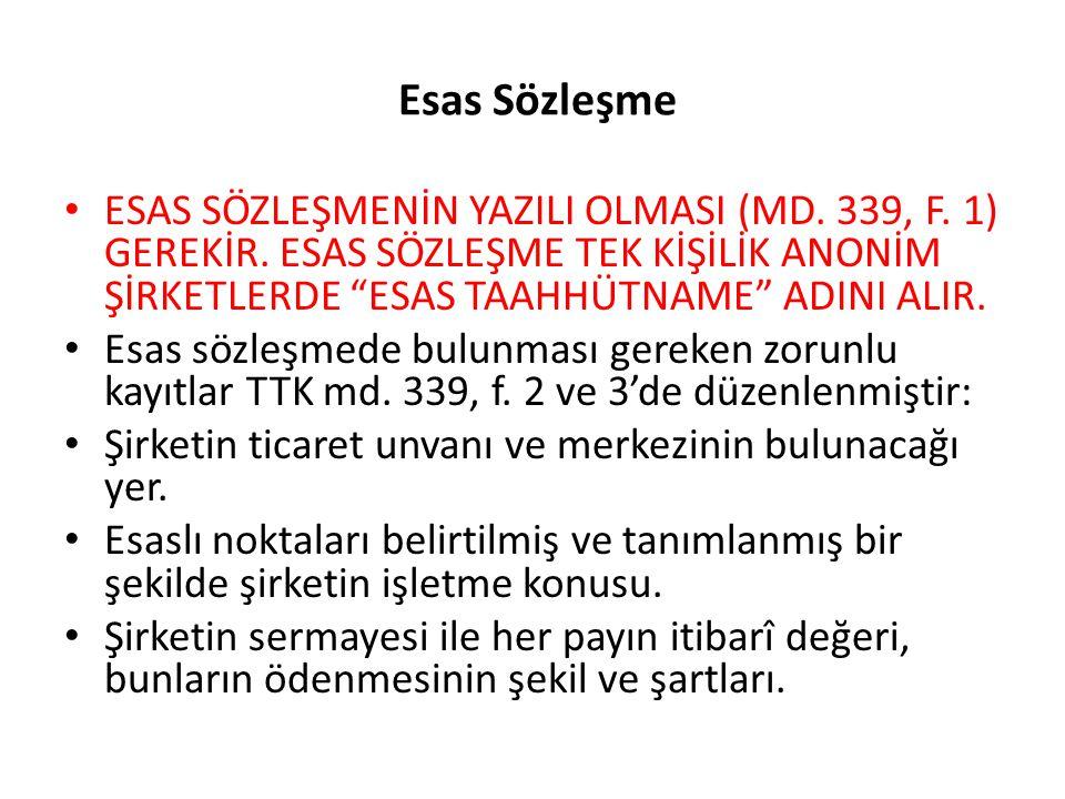"Esas Sözleşme ESAS SÖZLEŞMENİN YAZILI OLMASI (MD. 339, F. 1) GEREKİR. ESAS SÖZLEŞME TEK KİŞİLİK ANONİM ŞİRKETLERDE ""ESAS TAAHHÜTNAME"" ADINI ALIR. Esas"