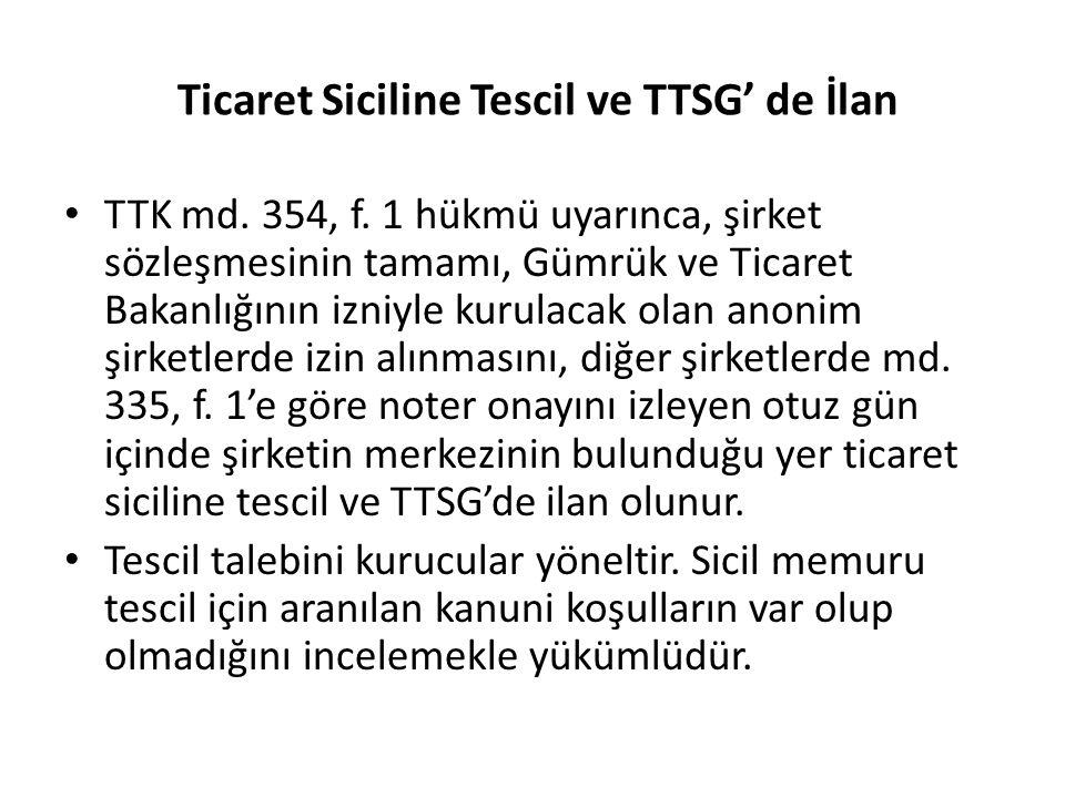 Ticaret Siciline Tescil ve TTSG' de İlan TTK md. 354, f. 1 hükmü uyarınca, şirket sözleşmesinin tamamı, Gümrük ve Ticaret Bakanlığının izniyle kurulac
