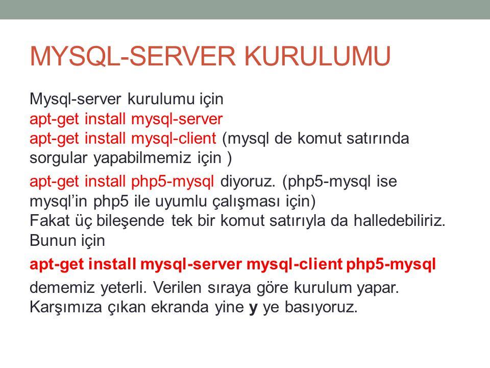 MYSQL-SERVER KURULUMU Mysql-server kurulumu için apt-get install mysql-server apt-get install mysql-client (mysql de komut satırında sorgular yapabilm