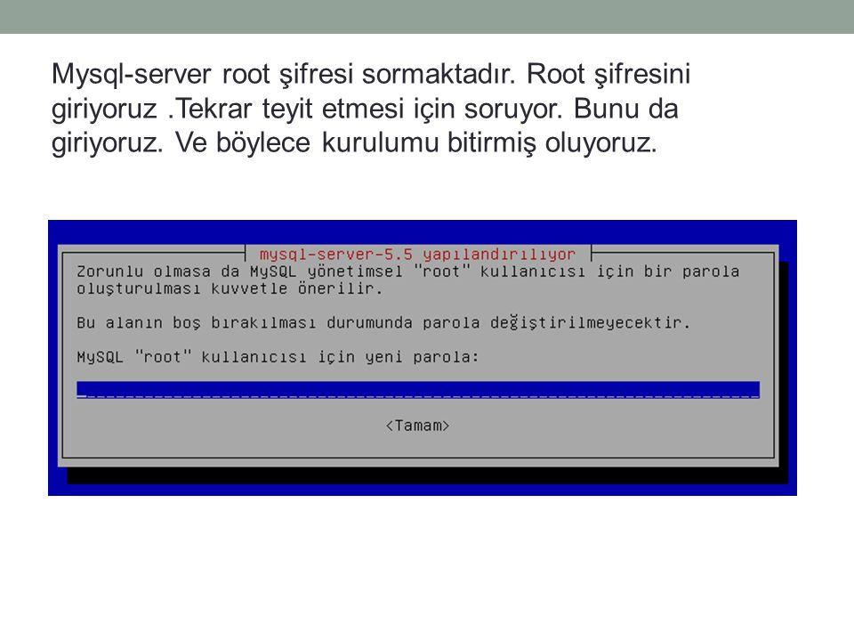 Mysql-server root şifresi sormaktadır. Root şifresini giriyoruz.Tekrar teyit etmesi için soruyor. Bunu da giriyoruz. Ve böylece kurulumu bitirmiş oluy