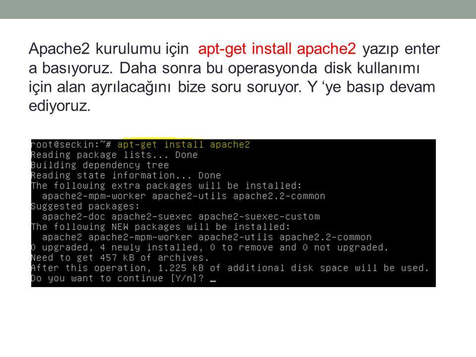 Apache2 kurulumu için apt-get install apache2 yazıp enter a basıyoruz. Daha sonra bu operasyonda disk kullanımı için alan ayrılacağını bize soru soruy