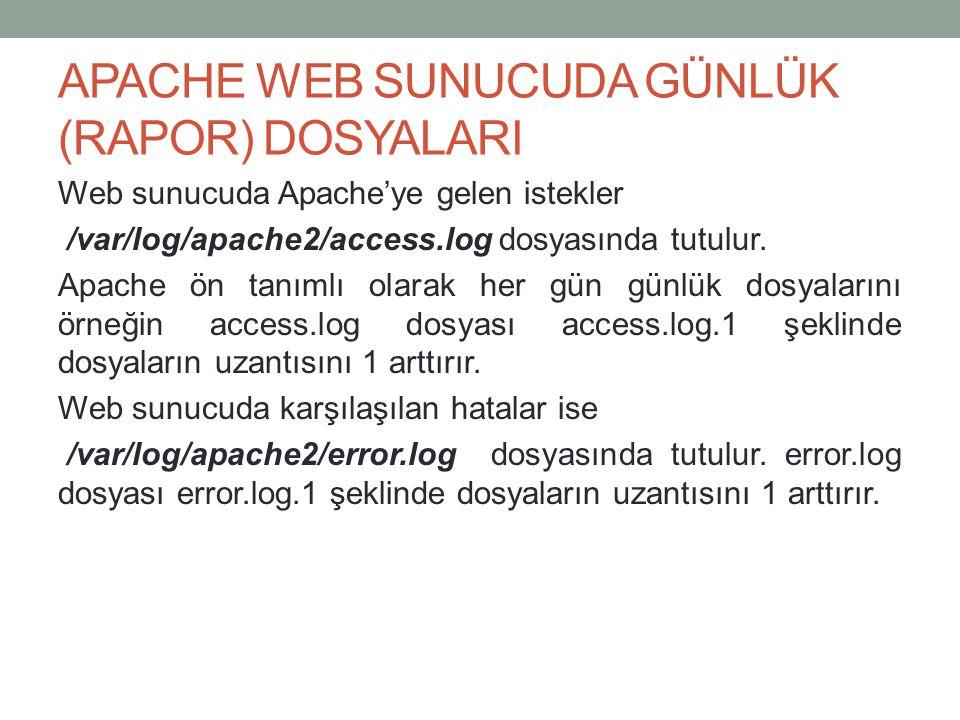 APACHE WEB SUNUCUDA GÜNLÜK (RAPOR) DOSYALARI Web sunucuda Apache'ye gelen istekler /var/log/apache2/access.log dosyasında tutulur. Apache ön tanımlı o