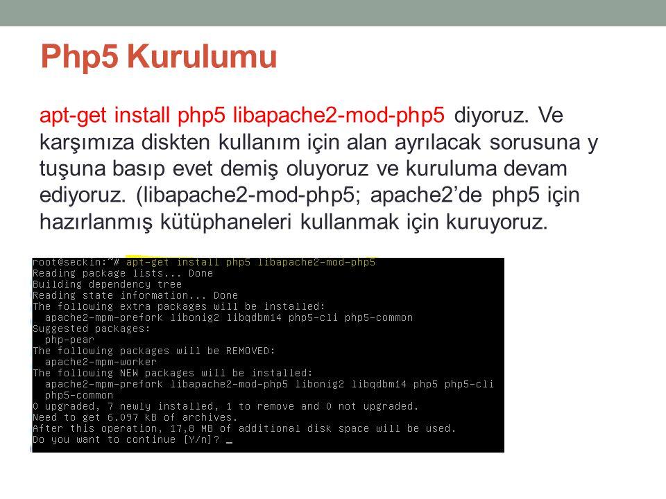 Php5 Kurulumu apt-get install php5 libapache2-mod-php5 diyoruz. Ve karşımıza diskten kullanım için alan ayrılacak sorusuna y tuşuna basıp evet demiş o