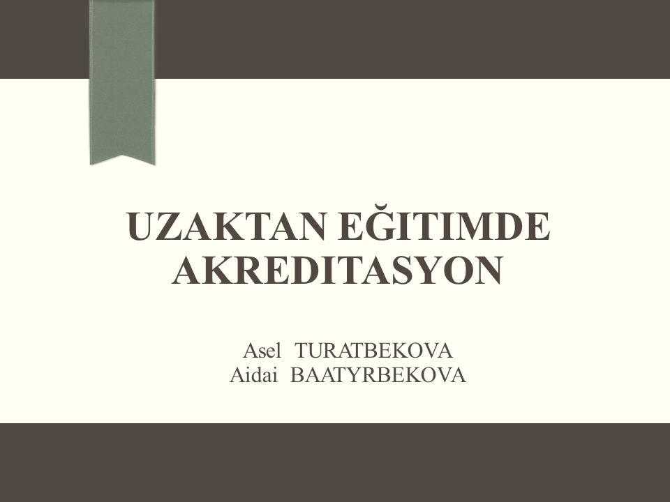UZAKTAN EĞITIMDE AKREDITASYON Asel TURATBEKOVA Aidai BAATYRBEKOVA