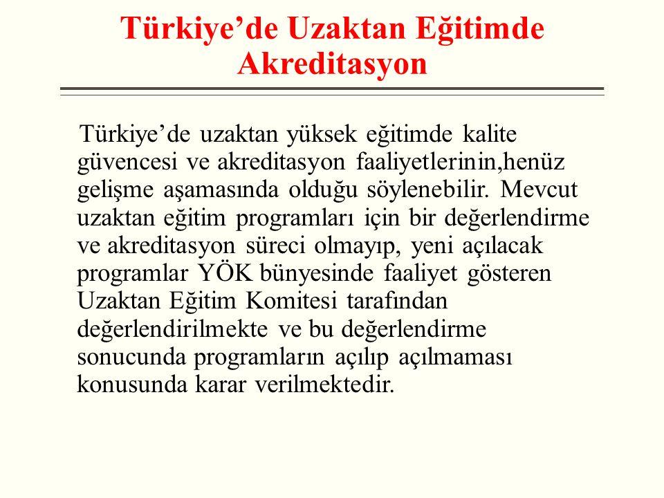 Türkiye'de Uzaktan Eğitimde Akreditasyon Türkiye'de uzaktan yüksek eğitimde kalite güvencesi ve akreditasyon faaliyetlerinin,henüz gelişme aşamasında