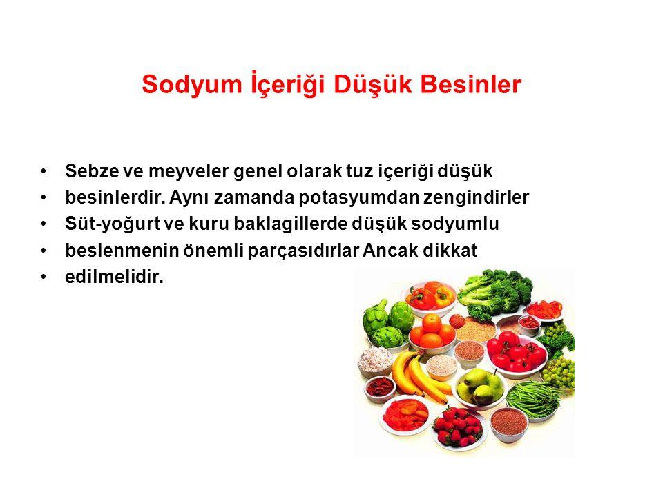 Sodyum İçeriği Düşük Besinler Sebze ve meyveler genel olarak tuz içeriği düşük besinlerdir. Aynı zamanda potasyumdan zengindirler Süt-yoğurt ve kuru b