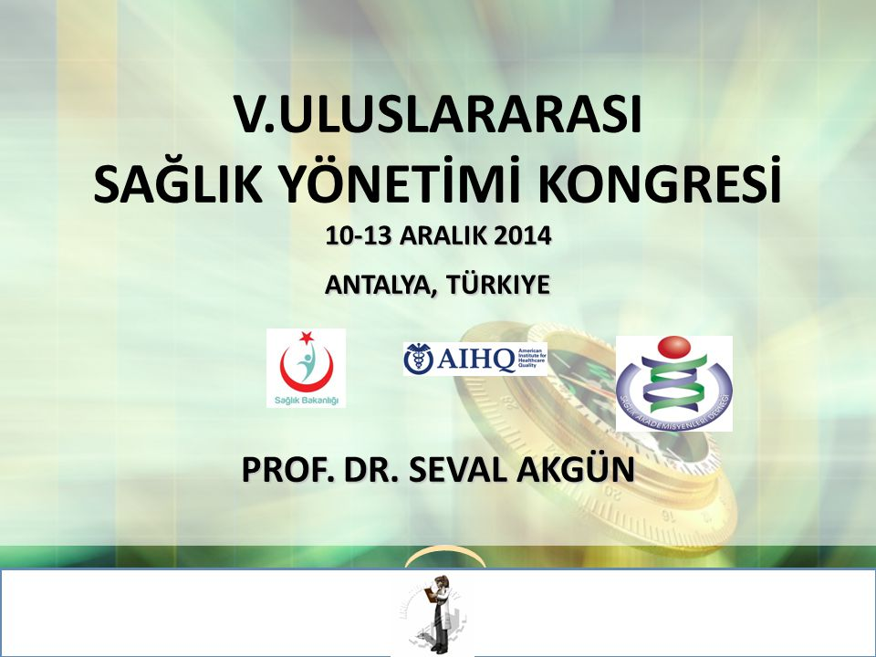 LOGO V.ULUSLARARASI SAĞLIK YÖNETİMİ KONGRESİ 10-13 ARALIK 2014 ANTALYA, TÜRKIYE PROF.