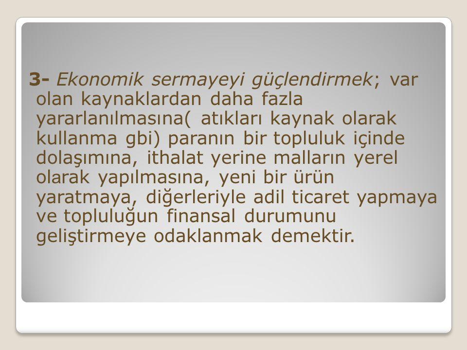 3- Ekonomik sermayeyi güçlendirmek; var olan kaynaklardan daha fazla yararlanılmasına( atıkları kaynak olarak kullanma gbi) paranın bir topluluk içind
