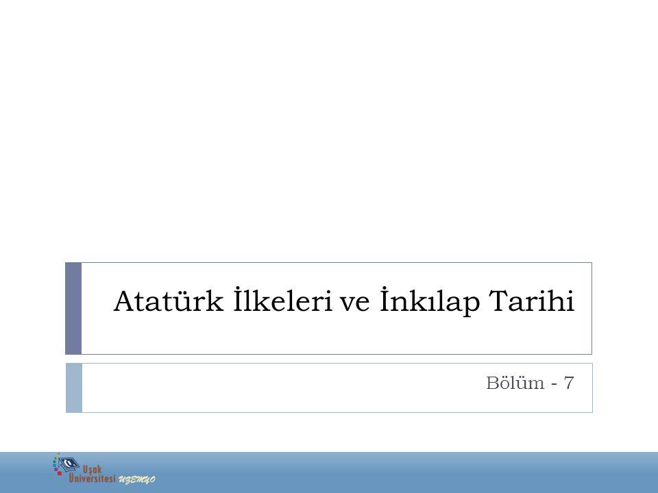 Atatürk İlkeleri ve İnkılap Tarihi Bölüm - 7