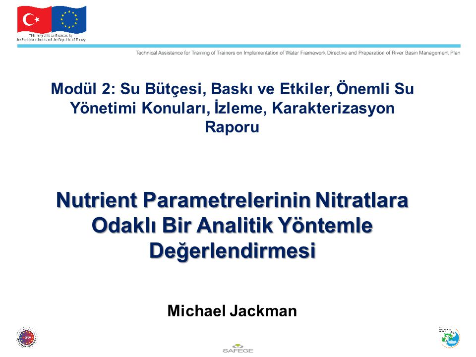 Modül 2: Su Bütçesi, Baskı ve Etkiler, Önemli Su Yönetimi Konuları, İzleme, Karakterizasyon Raporu Nutrient Parametrelerinin Nitratlara Odaklı Bir Analitik Yöntemle Değerlendirmesi Michael Jackman