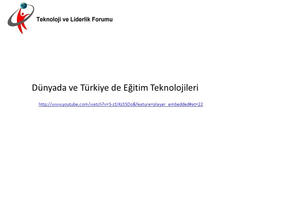 Dünyada ve Türkiye de Eğitim Teknolojileri http://www.youtube.com/watch v=S-z1iXz3SDo&feature=player_embedded#at=22